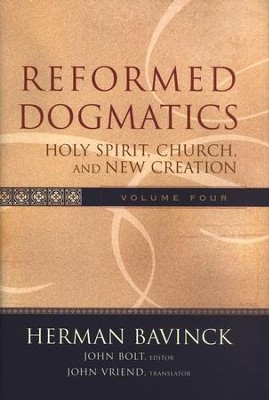 Reformed Dogmatics, Volume 4: Holy Spirit, Church, and New Creation  -     By: Herman Bavinck