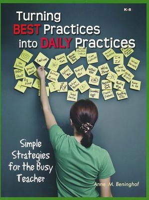 Turning Best Practices into Daily Practices  -     By: Anne M. Beninghof