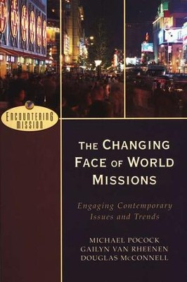 The Changing Face of World Missions: Engaging Contemporary Issues and Trends  -     By: Michael Pocock, Gailyn Van Rheenen, Douglas McConnell