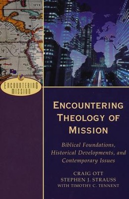 Encountering Theology of Mission: Biblical Foundations, Historical Developments, and Contemporary Issues  -     By: Craig Ott, Stephen Strauss, Timothy C. Tennent