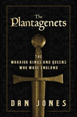 The Plantagenet's: The Warrior Kings and Queens Who Made England  -     By: Dan Jones