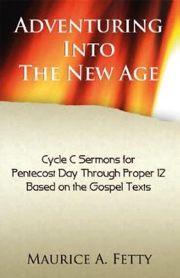 Adventuring Into the New Age: Pentecost 1: Pentecost Day-Proper 12, Cycle C  -     By: Maurice A. Fetty