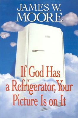 If God Has a refrigerator, Your Picture is on it  -     By: James W. Moore
