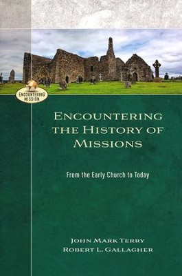 Encountering the History of Missions: From the Early Church to Today  -     By: John Mark Terry, Robert L. Gallagher