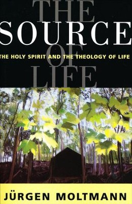 The Source of Life: The Holy Spirit and the Theology of Life   -     Translated By: Margaret Kohl     By: Jurgen Moltmann