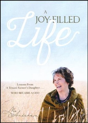 A Joy-Filled Life: Lessons from a Tenant Farmer's Daughter...Who Became a CEO  -     By: Mo Anderson