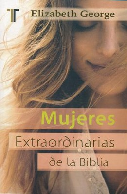 Mujeres Extraordinarias de la Biblia  (The Remarkable Women of the Bible)   -     By: Elizabeth George