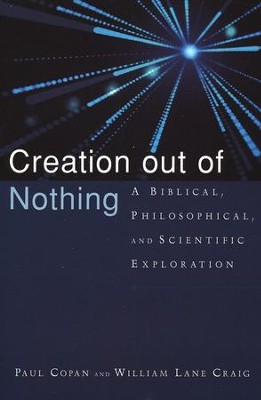 Creation out of Nothing: A Biblical, Philosophical, and Scientific Exploration  -     By: Paul Copan, William Lane Craig