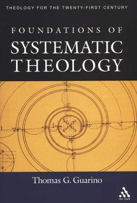 Foundations of Systematic Theology   -     By: Thomas G. Guarino