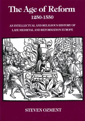 The Age of Reform, 1250-1550: An Intellectual and Religious History of Late Medieval & Reformation Europe  -     By: Steven Ozment
