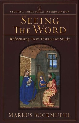 Seeing the Word: Refocusing New Testament Study  -     By: Markus Bockmuehl