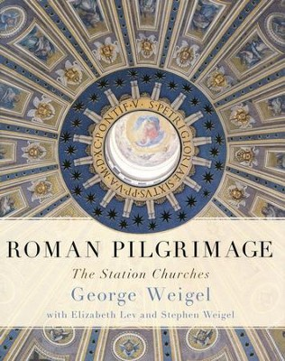 Roman Pilgrimage: The Station Churches  -     By: George Weigel