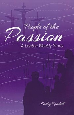 People of the Passion: A Lenten Weekly Study   -     By: Cathy Randall