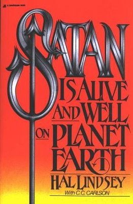 Satan Is Alive and Well on Planet  Earth  -     By: Hal Lindsey