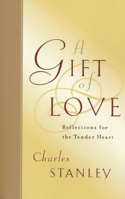 A Gift of Love: Reflections for the Tender Heart  -     By: Charles F. Stanley
