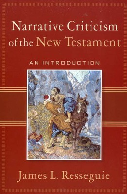 Narrative Criticism of the New Testament: An Introduction  -     By: James L. Resseguie