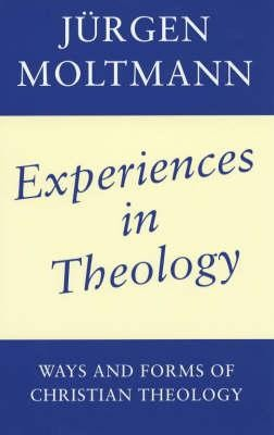 Experiences in Theology: Ways and Forms of Christian Theology  -     Translated By: Margaret Kohl     By: Jurgen Moltmann