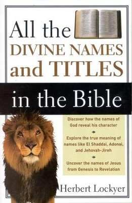 All the Divine Names and Titles in the Bible  -     By: Herbert Lockyer