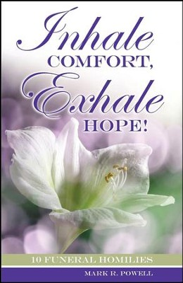 Inhale Comfort, Exhale Hope!: 10 Funeral Homilies  -     By: Mark R. Powell