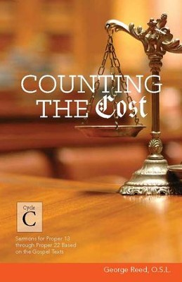 Counting the Cost: Cycle C Sermons for Proper 13 Through Proper 22 Based on the Gospel Texts  -     By: George Reed O.S.L.
