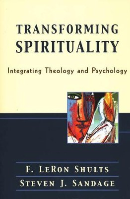 Transforming Spirituality: Integrating Theology and Psychology  -     By: F. LeRon Shults, Steven J. Sandage