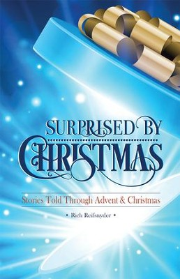 Surprised by Christmas: Stories Told Through Advent & Christmas  -     By: Rich Reifsnyder