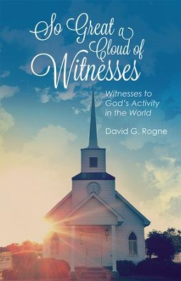 So Great a Cloud of Witnesses  -     By: David Rogne