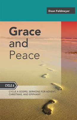 Grace and Peace: Sermons for Advent, Christmas and Epiphany, Cycle a Gospel Texts  -     By: Dean Feldmeyer