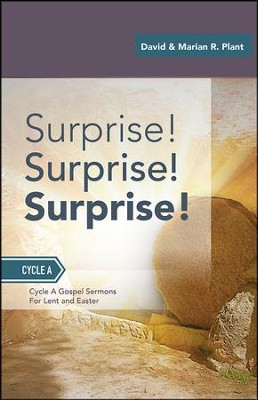 Surprise! Surprise! Surprise!: Gospel Sermons for Lent and Easter: Cycle a  -     By: David Plant, Marian R. Plant