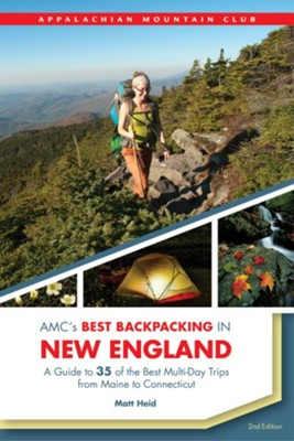 AMC's Best Backpacking in New England, 2nd Edition: A Guide to 35 of the Best Multi-Day Trips from Maine to Connecticut  -     By: Matt Heid