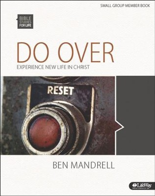 Bible Studies for Life: Do Over: Experience New Life in Christ, Member Book  -     By: Ben Mandrell