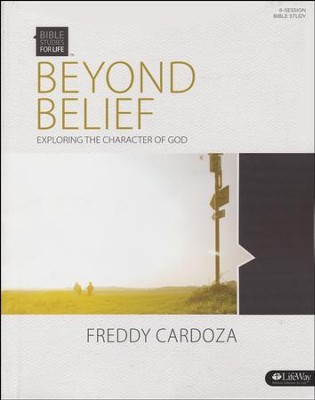 Bible Studies for Life: Beyond Belief: Exploring the Character of God (Member Book)  -     By: Freddy Cardoza