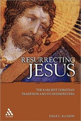 Resurrecting Jesus: The Earliest Christian Tradition and Its Interpreters  -     By: Dale C. Allison Jr.