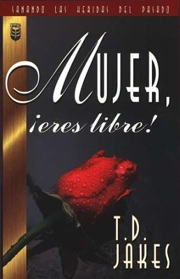Mujer, ¡Eres Libre!  (Woman, Thou Art Loosed!)  -     By: T.D. Jakes