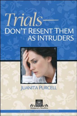 Trials - Don't Resent Them As Intruders  -     By: Juanita Purcell