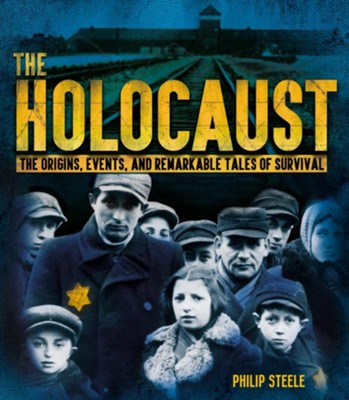 The Holocaust: The Origins, Events, and Remarkable Tales of Survival  -     By: Philip Steele