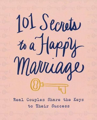 101 Secrets to a Happy Marriage: Real Couples Share Keys to their Success  -