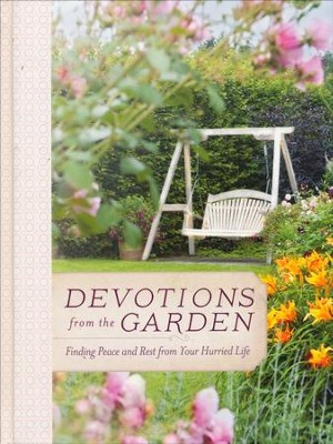 Devotions from the Garden: Finding Peace and Rest in Your Busy Life  -     By: Miriam Drennan