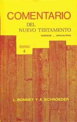 Comentario del Nuevo Testamento Tomo 4: Hebreos - Apocalipsis  (New Testament Commentary Vol 4: Hebrews to Revelation)  -     By: L. Bonnet, A. Schroeder