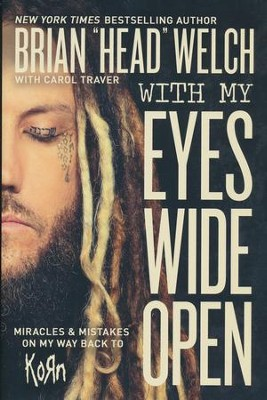 With My Eyes Wide Open: Miracles and Mistakes on My Way Back to KoRn  -     By: Brian Head P. Welch