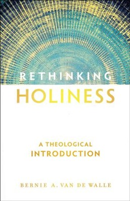 Rethinking Holiness: A Theological Introduction  -     By: Bernie A. Van De Walle