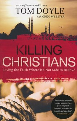 Killing Christians: Living the Faith Where It's Not Safe to Believe  -     By: Tom Doyle