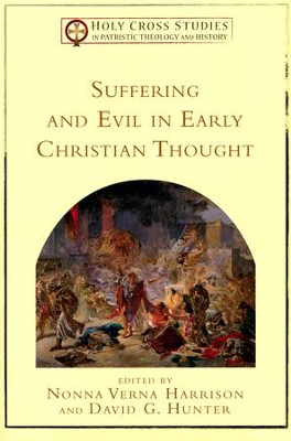 Suffering and Evil in Early Christian Thought  -     By: Nonna Verna Harrison, David G. Hunter