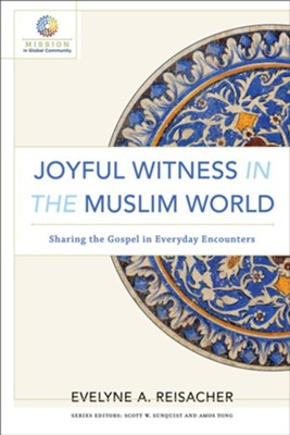 Joyful Witness in the Muslim World: Sharing the Gospel in Everyday Encounters  -     By: Evelyne A. Reisacher