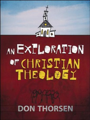 An Exploration of Christian Theology  -     By: Don Thorsen