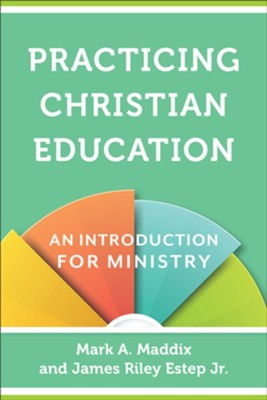 Practicing Christian Education: An Introduction for Ministry  -     By: Mark A. Maddix, James Riley Estep Jr.