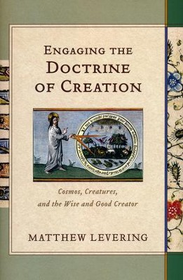 Engaging the Doctrine of Creation: Cosmos, Creatures, and the Wise and Good Creator  -     By: Matthew Levering