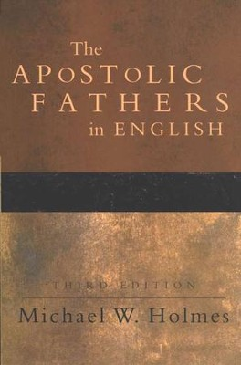 The Apostolic Fathers in English, 3rd ed.  -     By: Michael W. Holmes