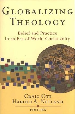 Globalizing Theology: Belief and Practice in an Era of World Christianity  -     By: Craig Ott, Harold Netland