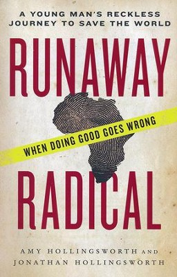 Runaway Radical: A Young Man's Reckless Journey to Save the World   -     By: Amy Hollingsworth, Jonathan Hollingsworth